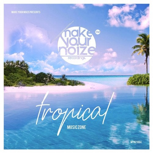 Make Your Noize Recordings - Tropical Music Zone