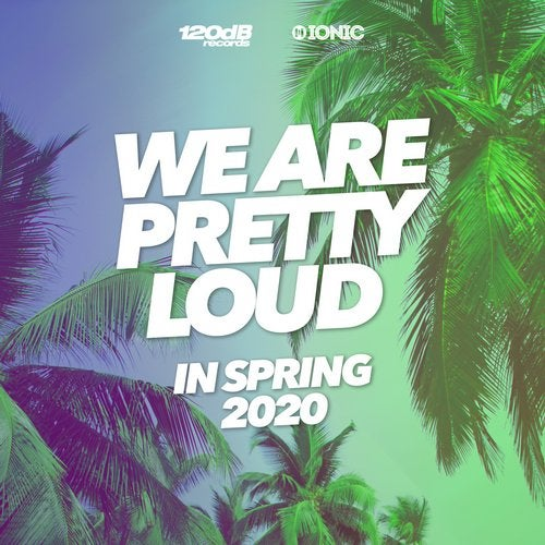 120dB Records - We Are Pretty Loud In Spring 2020